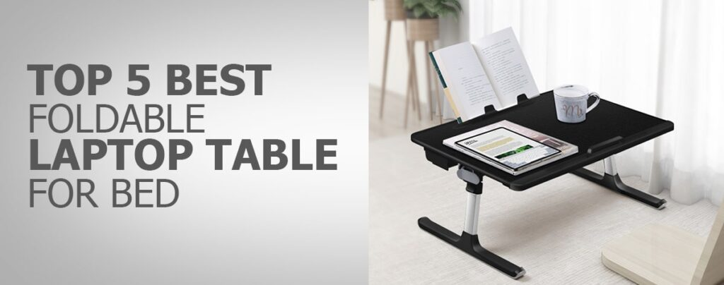 Top 5 Best Foldable Laptop Table For Bed Online India 2021